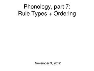 Phonology, part 7:  Rule Types + Ordering