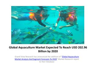 Global Aquaculture Market by 2020:Grand View Research,Inc.
