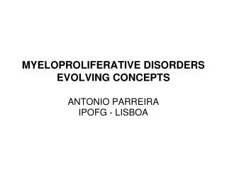 MYELOPROLIFERATIVE DISORDERS  EVOLVING  CONCEPTS
