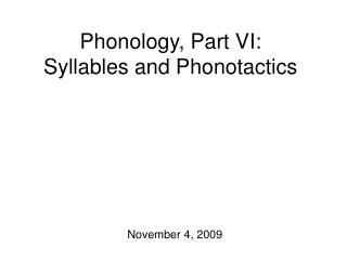 Phonology, Part VI: Syllables and Phonotactics