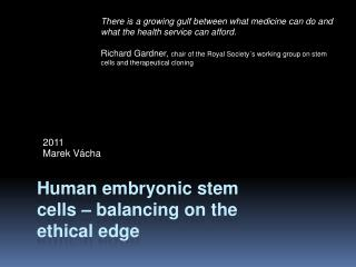 Human embryonic  stem  cells  –  balancing  on the  ethical edge