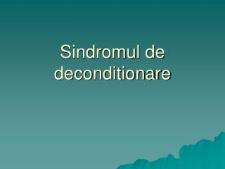 Sindromul de deconditionare