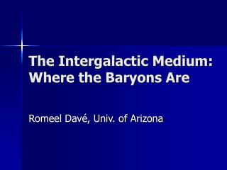 The Intergalactic Medium: Where the Baryons Are