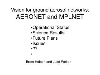 Vision for ground aerosol networks:   AERONET and MPLNET