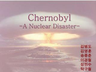Chernobyl -A Nuclear Disaster-