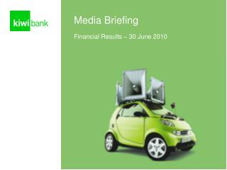 Media Briefing Financial Results – 30 June 2010