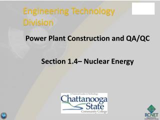 Power Plant Construction and QA/QC Section 1.4– Nuclear Energy