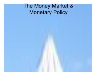 The Money Market & Monetary Policy