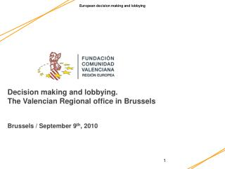 Decision making  and  lobbying . The  Valencian  Regional office in Brussels