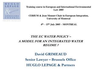 THE EC WATER POLICY –  A  MODEL FOR AN  INTEGRATED WATER REGIME  ? David GRIMEAUD