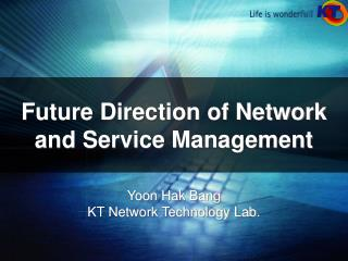 Future Direction of Network and Service Management