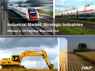 Industrial Market, Strategic Industries  Railway & Off-highway Business Unit