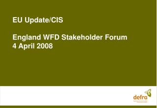 EU Update/CIS England WFD Stakeholder Forum 4 April 2008