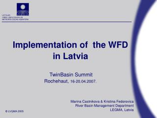 Implementation of  the WFD in Latvia TwinBasin Summit Rochehaut,  16-20.04.2007.