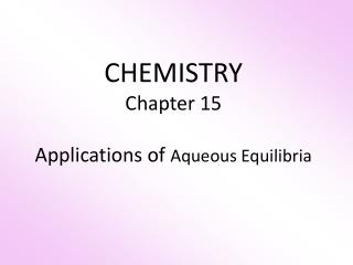 CHEMISTRY Chapter 15 Applications of  Aqueous Equilibria