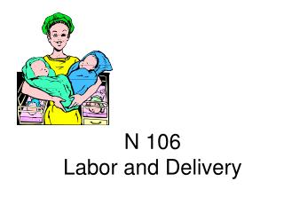 N 106 Labor and Delivery