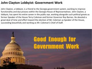 John Clayton Lobbyist: Government Work