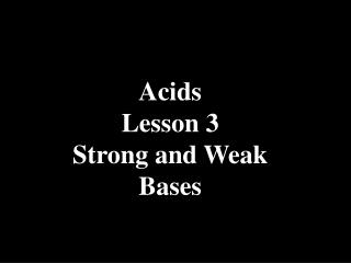 Acids Lesson 3 Strong and Weak Bases