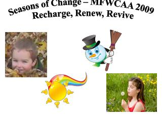 Seasons of Change – MFWCAA 2009 Recharge, Renew, Revive