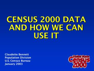 CENSUS 2000 DATA AND HOW WE CAN USE IT