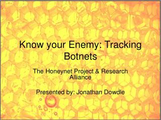 Know your Enemy: Tracking Botnets