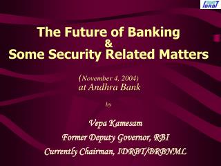 The Future of Banking  &  Some Security Related Matters ( November 4, 2004) at Andhra Bank by