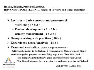 Lectures = basic concepts and processes of  Marketing ( 3 x 3 h ) Product development ( 1 x 3 h )