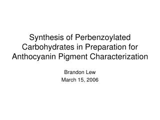 Synthesis of Perbenzoylated Carbohydrates in Preparation for Anthocyanin Pigment Characterization