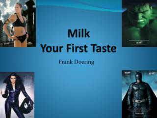 Milk Your First Taste
