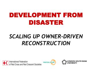 DEVELOPMENT FROM DISASTER SCALING UP OWNER-DRIVEN RECONSTRUCTION