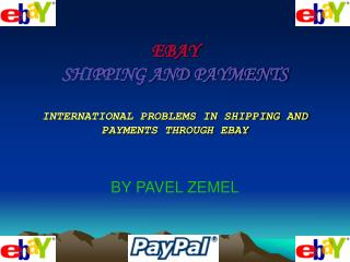 EBAY SHIPPING AND PAYMENTS INTERNATIONAL PROBLEMS IN SHIPPING AND PAYMENTS THROUGH EBAY