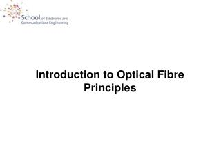 Introduction to Optical Fibre Principles