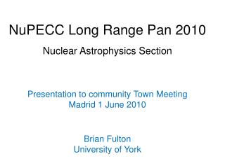 NuPECC Long Range Pan 2010 Nuclear Astrophysics Section Presentation to community Town Meeting