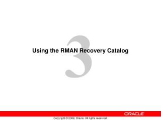 Using the RMAN Recovery Catalog