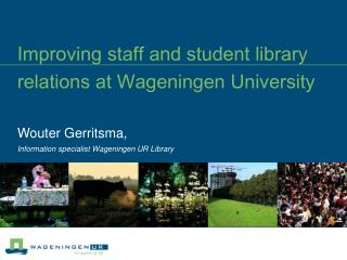 Improving staff and student library relations at Wageningen University
