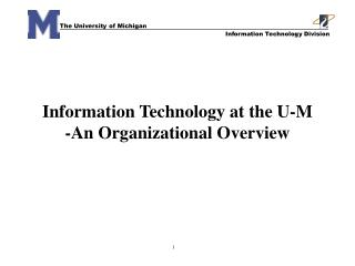 Information Technology at the U-M -An Organizational Overview