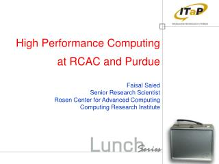 High Performance Computing at RCAC and Purdue Faisal Saied Senior Research Scientist