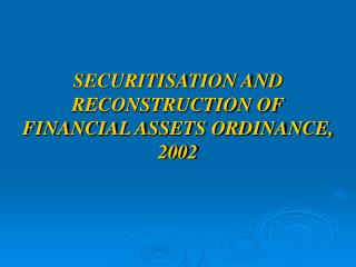 SECURITISATION AND RECONSTRUCTION OF FINANCIAL ASSETS ORDINANCE, 2002