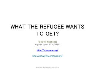 WHAT THE REFUGEE WANTS TO GET?