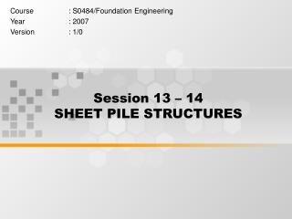 Session 13 – 14   SHEET PILE STRUCTURES