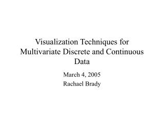 Visualization Techniques for Multivariate Discrete and Continuous Data