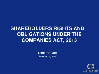 SHAREHOLDERS RIGHTS AND OBLIGATIONS UNDER THE COMPANIES ACT, 2013 ANIND THOMAS February 14, 2014