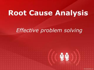 Root Cause Analysis Effective problem solving