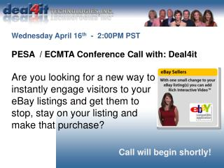 Wednesday April 16 th - 2:00PM PST PESA / ECMTA Conference Call with: Deal4it
