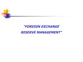 """FOREIGN EXCHANGE RESERVE MANAGEMENT"""