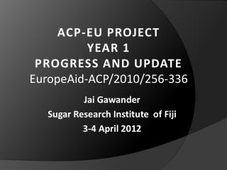 ACP-EU PROJECT YEAR 1  PROGRESS AND UPDATE EuropeAid -ACP/2010/256-336