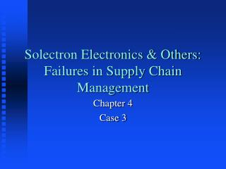 Solectron Electronics & Others: Failures in Supply Chain Management