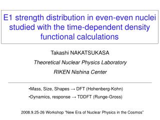 Takashi NAKATSUKASA Theoretical Nuclear Physics Laboratory RIKEN Nishina Center