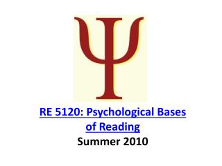 RE 5120: Psychological Bases of Reading Summer 2010
