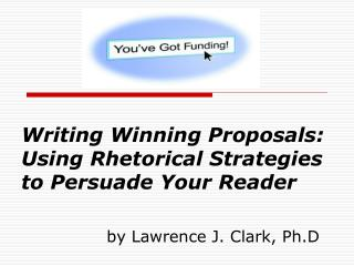 Writing Winning Proposals: Using Rhetorical Strategies to Persuade Your Reader
